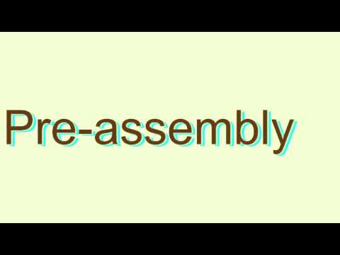 How to Pronounce Pre-assembly
